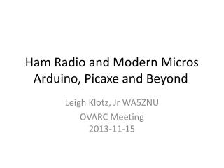 Ham Radio and Modern Micros Arduino ,  Picaxe  and Beyond