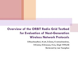 Overview  of the ORBIT Radio Grid Testbed  for Evaluation of Next-Generation  Wireless Network Protocols