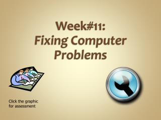 Week#11: Fixing  Computer  Problems