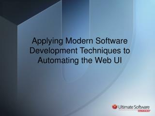 Applying  Modern  S oftware  D evelopment Techniques  to  Automating  the  Web  UI