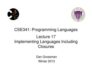 CSE341: Programming Languages Lecture  17 Implementing Languages Including Closures