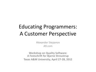Educating Programmers:  A  C ustomer  P erspective