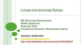 Course for Software Testing BS (Software Engineering) Spring Semester  February 2014 Foundation University Rawalpindi Ca