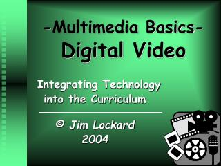 -Multimedia Basics- Digital Video