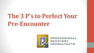 The 3 P's to Perfect Your Pre-Encounter