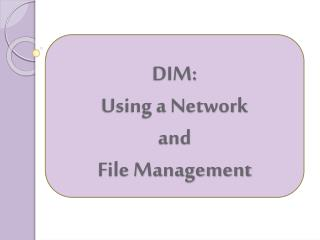 DIM: Using a Network  and File Management