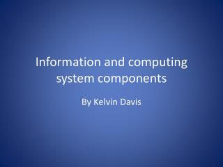 Information and computing system components