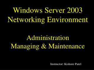 Windows Server 2003  Networking Environment Administration Managing & Maintenance