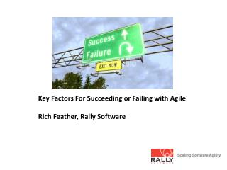 Key Factors For Succeeding or Failing with Agile Rich Feather, Rally Software