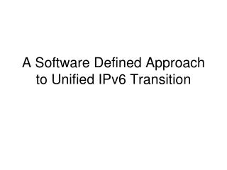 A Software Defined Approach to Unified IPv6 Transition