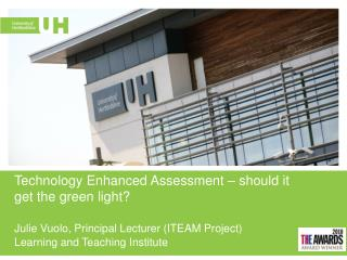 Technology Enhanced Assessment – should it get the green light? Julie Vuolo, Principal Lecturer (ITEAM Project)  Learni