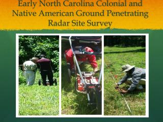 Early North Carolina Colonial and  Native American Ground Penetrating Radar Site Survey