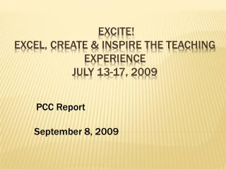 EXCITE! Excel, Create & Inspire the Teaching Experience  July 13-17, 2009