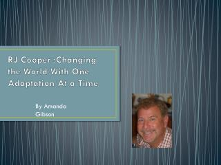 RJ Cooper :Changing the World With One  A daptation At a Time