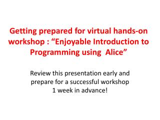 "Getting prepared for virtual  hands-on workshop : ""Enjoyable Introduction to Programming using  Alice"""