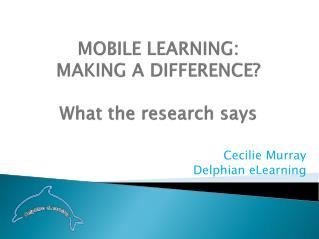MOBILE LEARNING:  MAKING A DIFFERENCE? What the research says