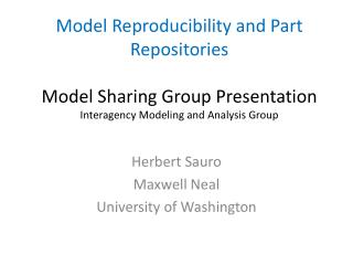 Model Reproducibility and Part Repositories Model Sharing Group Presentation Interagency Modeling and Analysis Group