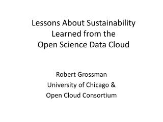 Lessons About Sustainability  Learned from the  Open Science Data Cloud