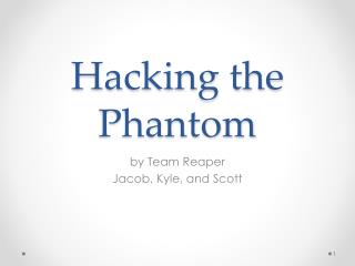 Hacking the Phantom