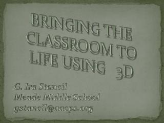 BRINGING THE CLASSROOM TO LIFE USING   3D