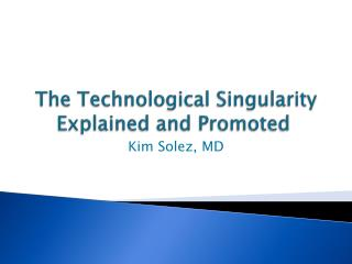The Technological Singularity Explained and Promoted