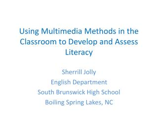 Using Multimedia  M ethods in the Classroom to Develop and Assess Literacy