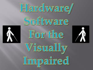 Hardware/ Software For  the Visually Impaired