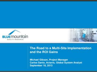 The Road to a Multi-Site Implementation and the ROI Gains Michael  Gibson, Project  Manager Carlos  Santo,  Actavis , G
