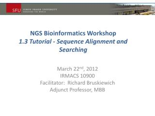 NGS Bioinformatics  Workshop 1.3  Tutorial - Sequence  Alignment and Searching