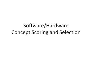 Software/Hardware Concept  Scoring and Selection
