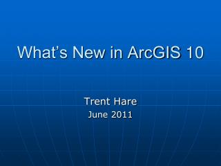 What's New in ArcGIS  10