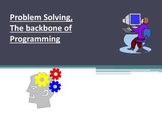Problem Solving, The backbone of  Programming