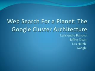 Web Search For a Planet: The Google Cluster Architecture