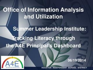 Office of Information Analysis and Utilization Summer Leadership Institute:  Tracking Literacy through  the A4E Principa