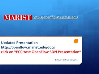 "Updated Presentation http:// openflow.marist.edu /docs click on ""ECC 2012  OpenFlow  SDN Presentation"""