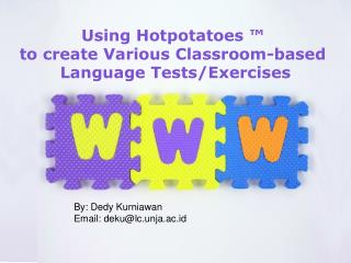 Using  Hotpotatoes ™  to  create Various Classroom-based Language  Tests/ Exercises
