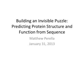 Building an Invisible Puzzle: Predicting Protein Structure and Function from Sequence
