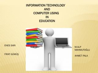 INFORMATION TECHNOLOGY                        AND          COMPUTER USING                        IN                EDUCA
