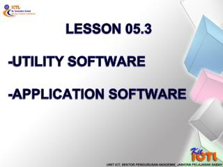 LESSON 05.3 -UTILITY  SOFTWARE -APPLICATION SOFTWARE