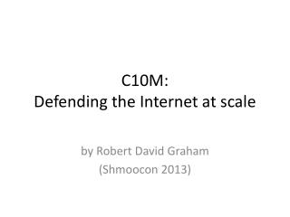 C10M: Defending the Internet at scale