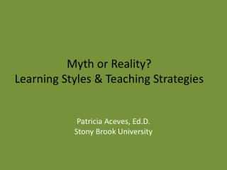 Myth or Reality? Learning Styles & Teaching Strategies