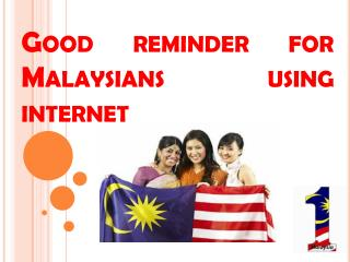 Good reminder for  Malaysians  using internet
