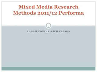 Mixed Media Research Methods 2011/12 Performa
