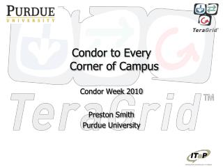 Condor to Every  Corner of  Campus Condor Week  2010 Preston  Smith Purdue University