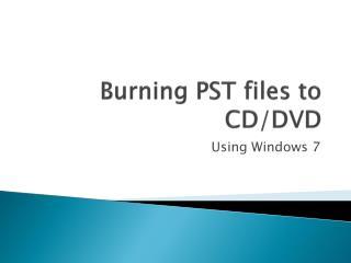 Burning PST files to CD/DVD