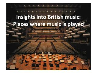 Insights  into  British music: Places  where  music  is played
