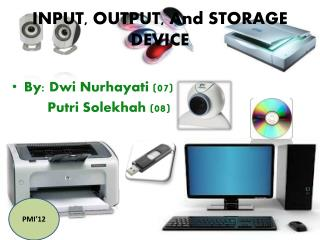 INPUT, OUTPUT, And STORAGE DEVICE