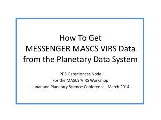 How To Get  MESSENGER MASCS VIRS Data  from the Planetary Data System