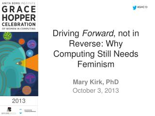 Driving  Forward , not in Reverse: Why Computing Still Needs  Feminism