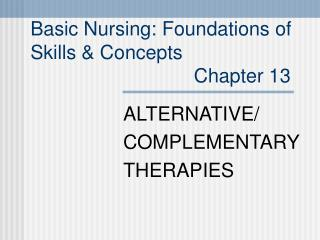 Basic Nursing: Foundations of  Skills & Concepts                               Chapter 13